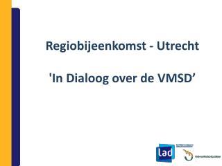 Regiobijeenkomst - Utrecht 'In Dialoog over de VMSD'