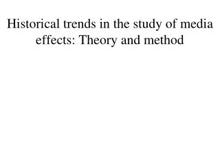 Historical trends in the study of media effects: Theory and method