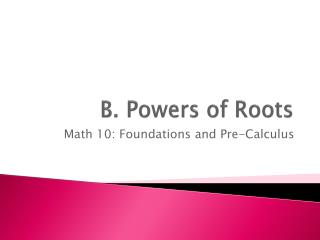 B. Powers of Roots