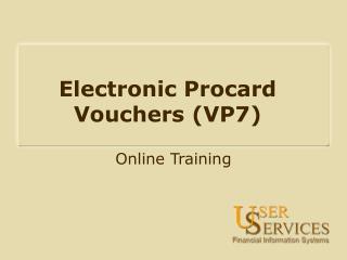 Electronic Procard Vouchers (VP7)
