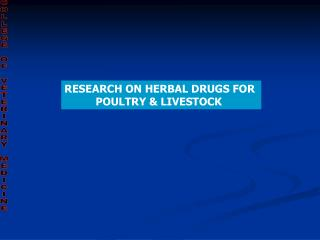 RESEARCH ON HERBAL DRUGS FOR            POULTRY & LIVESTOCK