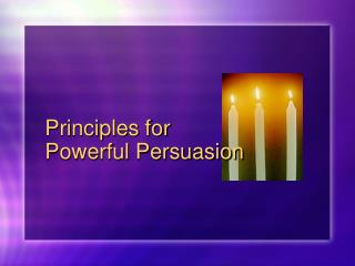 Principles for  Powerful Persuasion