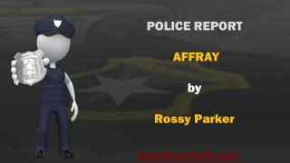 POLICE REPORT AFFRAY by Rossy  Parker