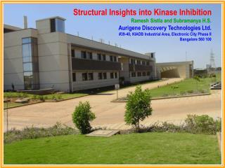 Structural Insights into Kinase Inhibition Ramesh Sistla and Subramanya H.S. Aurigene Discovery Technologies Ltd. 39-40,