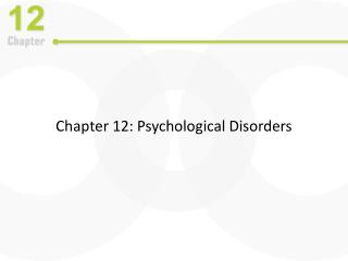 Chapter 12: Psychological Disorders