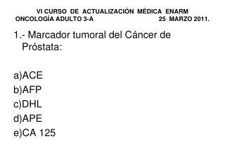 1.- Marcador tumoral del Cáncer de Próstata: ACE AFP DHL APE CA 125