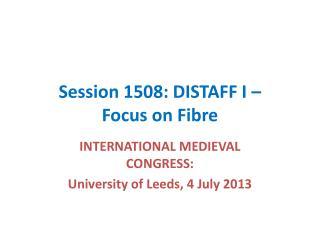 Session 1508: DISTAFF I – Focus on Fibre