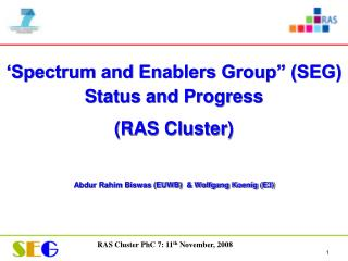 "'Spectrum and Enablers Group"" (SEG) Status and Progress  (RAS Cluster)"
