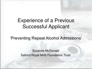 Experience of a Previous Successful Applicant   Preventing Repeat Alcohol Admissions