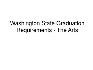 Washington State Graduation Requirements - The Arts