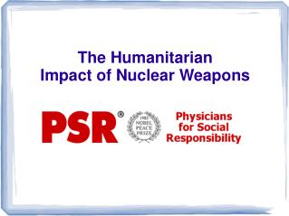 The Humanitarian Impact of Nuclear Weapons