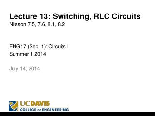 Lecture 13: Switching, RLC Circuits Nilsson 7.5, 7.6, 8.1,  8.2