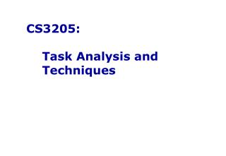 CS3205:      Task Analysis and     Techniques