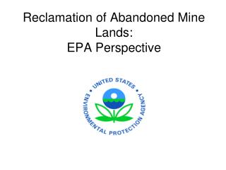 Reclamation of Abandoned Mine Lands: EPA Perspective