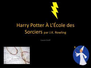 Harry Potter À  L'École  des  Sorciers par J.K. Rowling