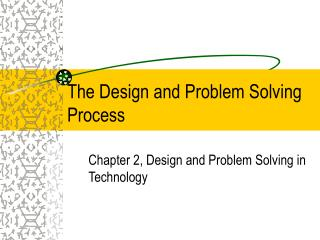 The Design and Problem Solving Process
