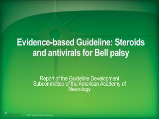 Evidence-based Guideline: Steroids and antivirals for Bell palsy