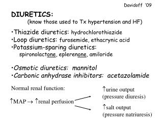 DIURETICS: 	(know those used to Tx hypertension and HF) Thiazide diuretics:  hydrochlorothiazide