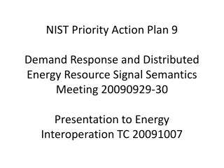 NIST Priority Action Plan 9  Demand Response and Distributed Energy Resource Signal Semantics Meeting 20090929-30  Prese