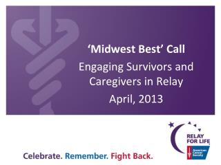 'Midwest Best' Call Engaging Survivors and Caregivers in Relay April, 2013