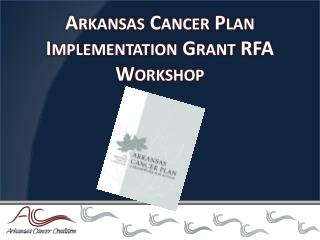 Arkansas Cancer Plan Implementation Grant RFA Workshop