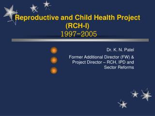 Reproductive and Child Health Project (RCH-I)  1997-2005