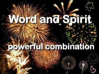 Word and Spirit powerful combination