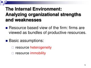 The Internal Environment:  Analyzing organizational strengths and weaknesses