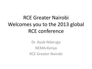 RCE Greater Nairobi  Welcomes you to the 2013 global RCE conference