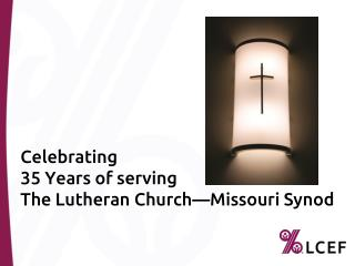 Celebrating 35 Years  of serving  The Lutheran Church—Missouri Synod