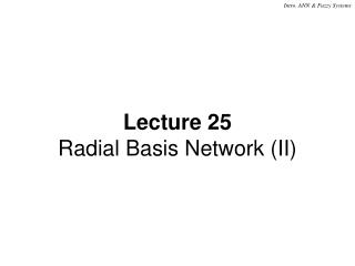 Lecture 25 Radial Basis Network (II)