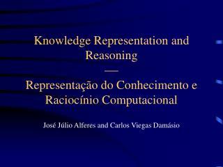 Knowledge Representation and Reasoning  Representação do Conhecimento e Raciocínio Computacional