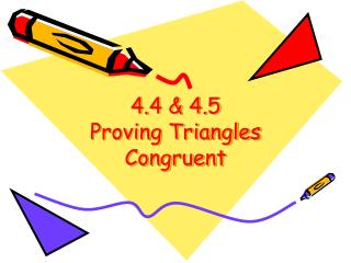 4.4 & 4.5  Proving Triangles Congruent