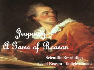 Scientific Revolution Age of Reason - Enlightenment