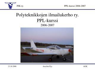 Polyteknikkojen ilmailukerho ry. PPL-kurssi 2006-2007