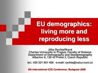 EU demographics:  living more and reproducing less