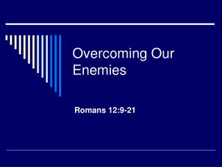 Overcoming Our Enemies