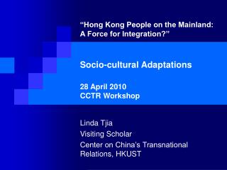 Linda Tjia Visiting Scholar Center on China�s Transnational Relations, HKUST