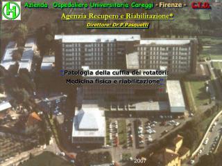 Azienda  Ospedaliero Universitaria Careggi - Firenze -   C.T.O. Agenzia Recupero e Riabilitazione Direttore: Dr.P.Pasque