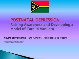 POSTNATAL DEPRESSION Raising Awareness and Developing a Model of Care in Vanuatu