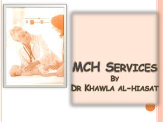 MCH Services By  Dr  Khawla  al- hiasat