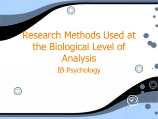 Research Methods Used at the Biological Level of Analysis