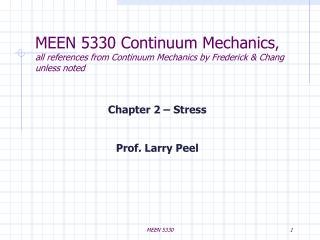 MEEN 5330 Continuum Mechanics, all references from Continuum Mechanics by Frederick  Chang unless noted