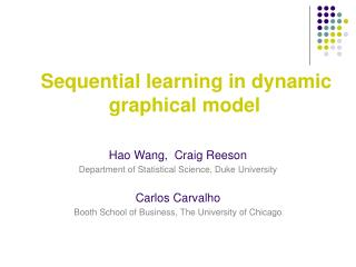 Sequential learning in dynamic graphical model Hao Wang,  Craig Reeson