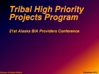 Tribal High Priority Projects Program 21st Alaska BIA Providers Conference