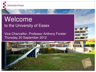 Welcome to the University of Essex  Vice-Chancellor, Professor Anthony Forster