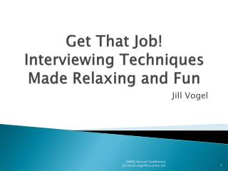 Get That Job! Interviewing Techniques Made Relaxing and Fun