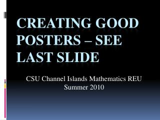 Creating Good Posters – see  last slide