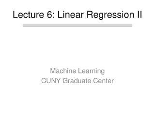 Lecture 6: Linear Regression II