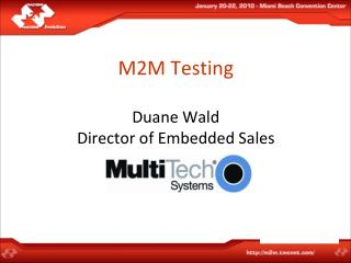 M2M Testing Duane Wald Director of Embedded Sales